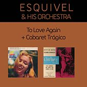 To Love Again + Cabaret Trágico by Esquivel