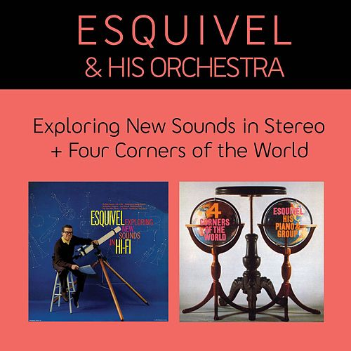 Play & Download Exploring New Sounds in Stereo + Four Corners of the World (Bonus Track Version) by Esquivel | Napster