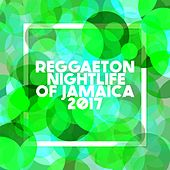 Reggaeton Nightlife of Jamaica 2017 by Various Artists