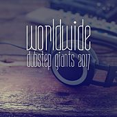 Play & Download Worldwide Dubstep Giants 2017 by Various Artists | Napster