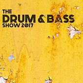 Play & Download The Drum & Bass Show 2017 by Various Artists | Napster