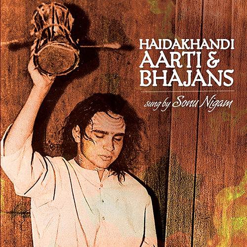 Play & Download Haidakhandi - Aarti & Bhajans by Sonu Nigam | Napster