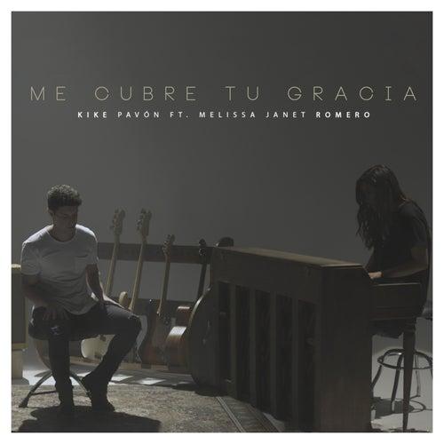 Me Cubre Tu Gracia (feat. Melissa Janet Romero) de Kike Pavón
