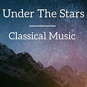 Play & Download Under The Stars Classical Music by Various Artists | Napster