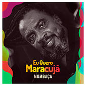 Eu Quero Maracujá by Mombaça