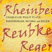 Charles De Wolff Plays Rheinberger, Reubke En Reger by Charles Wolff