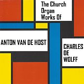 Play & Download The Church Organ Works of Anton van de Horst by Charles de Wolff   Napster