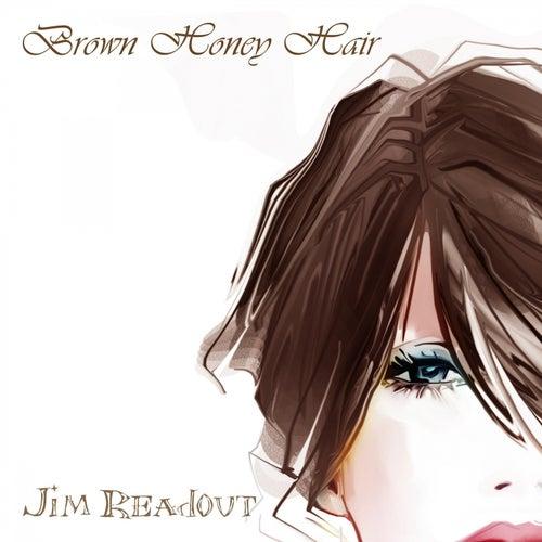 Brown Honey Hair by Jim Readout