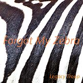 Forgot My Zebra by Legacy Troop