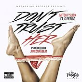 Don't Trust Her (feat. G Perico) by Mitchy Slick