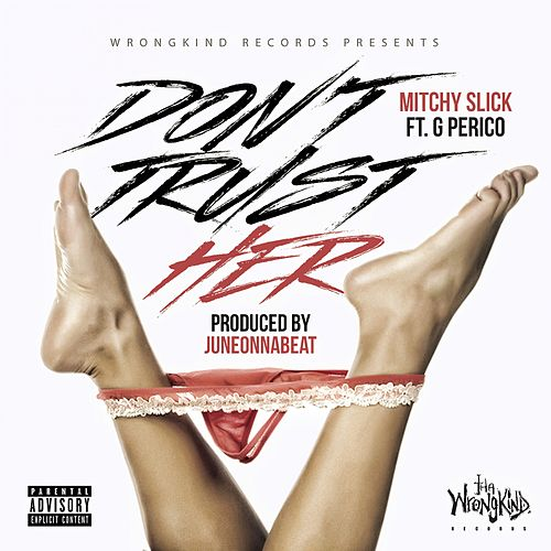 Play & Download Don't Trust Her (feat. G Perico) by Mitchy Slick | Napster