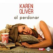Play & Download Al Perdonar by Karen Oliver | Napster