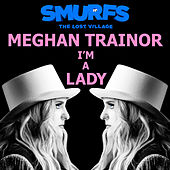 Play & Download I'm a Lady (From the motion picture SMURFS: THE LOST VILLAGE) by Meghan Trainor | Napster
