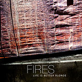 Play & Download Fires by Life Is Better Blonde | Napster