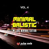 Play & Download Minimal Balistic, Vol. 4 (We Love Minimal Edition) by Various Artists | Napster