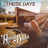 Play & Download These Days by Royal Bliss | Napster