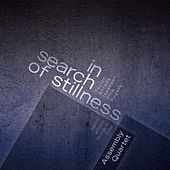 In Search of Stillness by Assembly Quartet