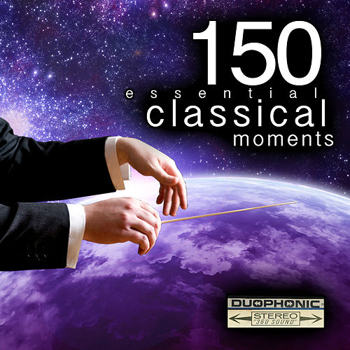 150 Essential Classical Moments by Various Artists