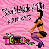 Play & Download Switchblade Kitty Remixes by The Lady Tigra | Napster