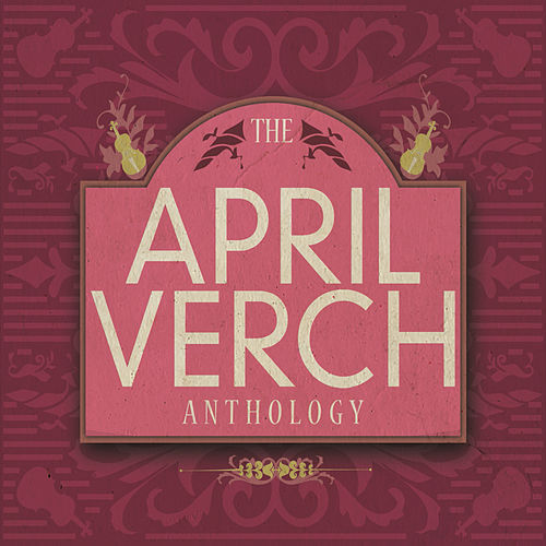 The April Verch Anthology by April Verch
