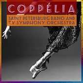 Play & Download Coppélia by The Saint Petersburg Radio & TV Symphony Orchestra | Napster