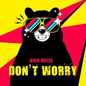 Don't Worry by Niko Noise