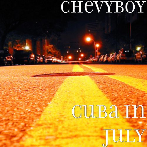 Play & Download Cuba in July by Chevyboy | Napster