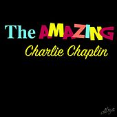 Play & Download The Amazing Charlie Chaplin by Various Artists | Napster