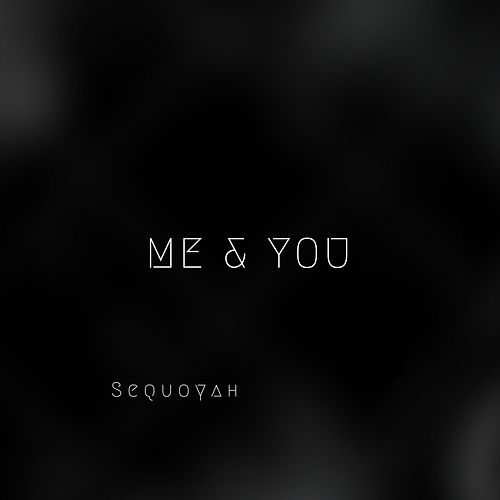 Play & Download Me & You by Sequoyah | Napster