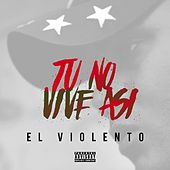 Play & Download Tu No Vive Asi by Violento (1) | Napster