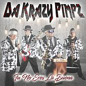 Play & Download Tú No Eres la Buena by Da Krazy Pimpz   Napster