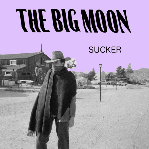 Sucker by The Big Moon