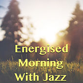 Energised Morning With With Jazz von Various Artists