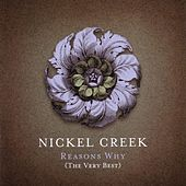 Play & Download Reason's Why (The Very Best) by Nickel Creek | Napster