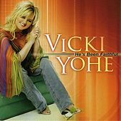 He's Been Faithful by Vicki Yohe