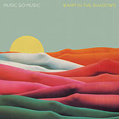 Warm In The Shadows by Music Go Music