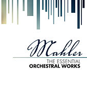 Play & Download Mahler: The Essential Orchestral Works by Various Artists | Napster