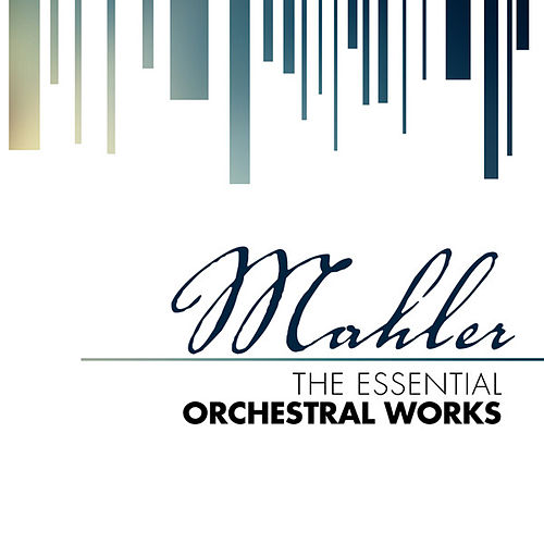 Mahler: The Essential Orchestral Works by Various Artists