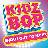 Play & Download Shout Out To My Ex by KIDZ BOP Kids | Napster