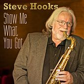 Play & Download Show Me What You Got by Steve Hooks | Napster