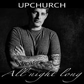 Play & Download All Night Long by Upchurch | Napster