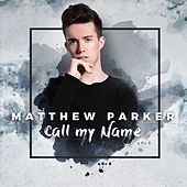 Call My Name by Matthew Parker