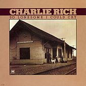 So Lonesome I Could Cry by Charlie Rich