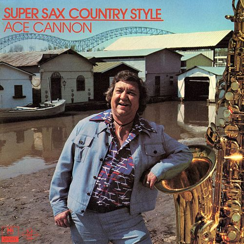 Super Sax Country Style by Ace Cannon