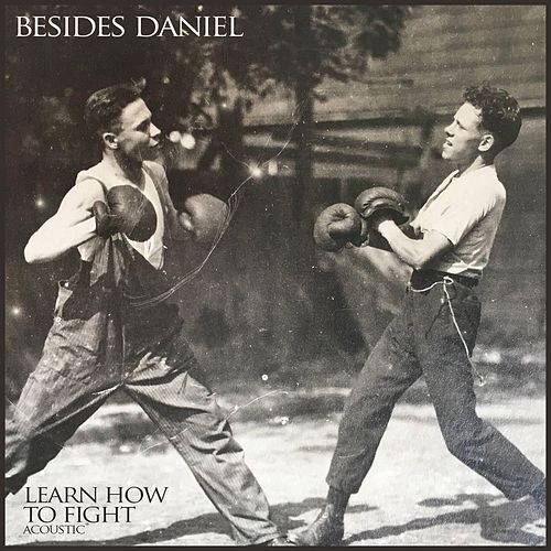 Learn How to Fight - Acoustic Single by Besides Daniel