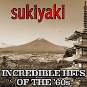 Sukiyaki: Incredible Hits Of The '60s by Various Artists