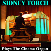Sidney Torch Plays the Cinema Organ by Sidney Torch