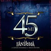 Play & Download Mi 45 (En Vivo) [feat. Lenin Ramirez & Jesus Payan] by Fantasma | Napster