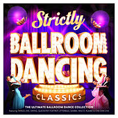 Play & Download Strictly Ballroom Dancing Classics - The Ultimate Ballroom Dance Collection – Featuring Tango, Jive, Swing, Quickstep, Foxtrot, Jitterbug, Samba, Waltz, Rumba & Cha Cha Cha by Various Artists | Napster