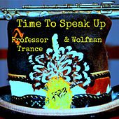 Time To Speak Up by Professor Trance